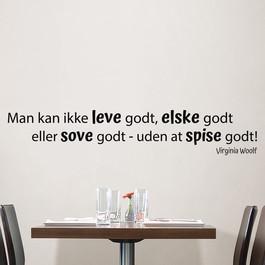 """Citat med """"man kan ikke leve godt, elske godt eller sove godt - uden at spise godt"""" wallsticker"""