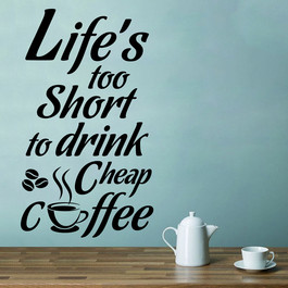 Life's to short to drink cheap coffee wallsticker, flot wallstickers til køkkenet